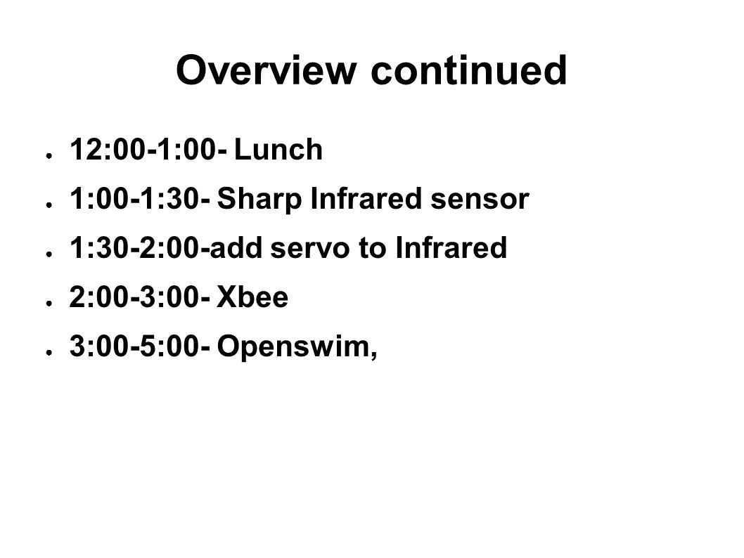 Overview continued 12:00-1:00- Lunch 1:00-1:30- Sharp Infrared sensor