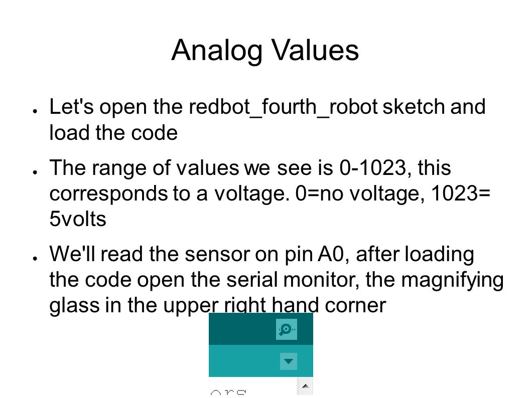 Analog Values Let s open the redbot_fourth_robot sketch and load the code.