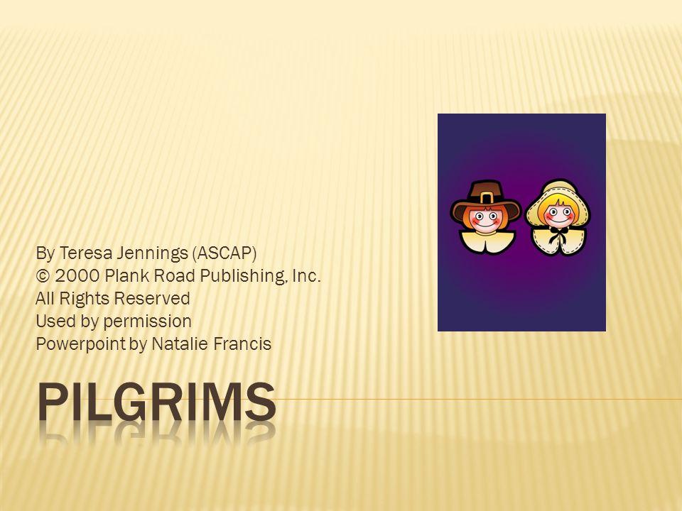 PILGRIMS By Teresa Jennings (ASCAP) © 2000 Plank Road Publishing, Inc.