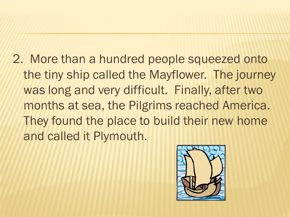 2. More than a hundred people squeezed onto the tiny ship called the Mayflower.