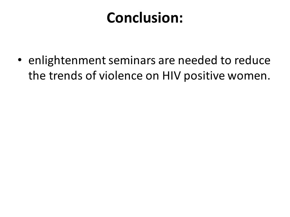 Conclusion: enlightenment seminars are needed to reduce the trends of violence on HIV positive women.