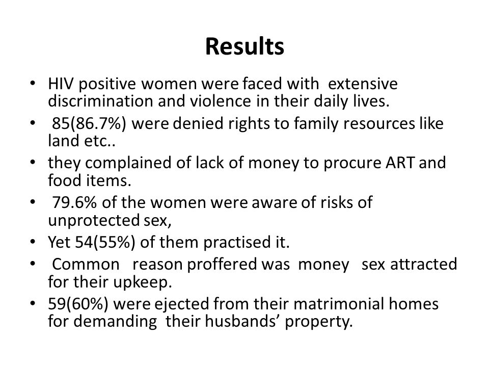 Results HIV positive women were faced with extensive discrimination and violence in their daily lives.