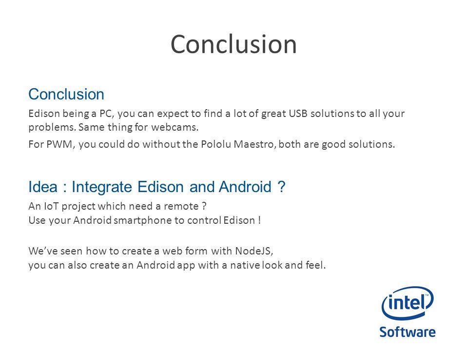 Conclusion Conclusion Idea : Integrate Edison and Android