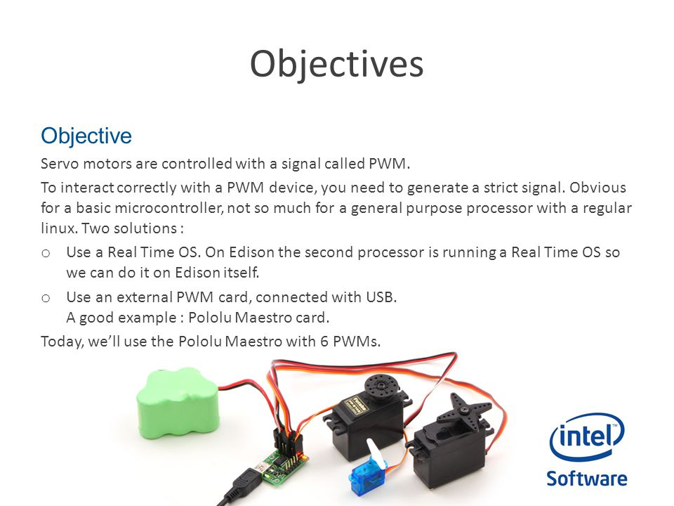 Objectives Objective. Servo motors are controlled with a signal called PWM.
