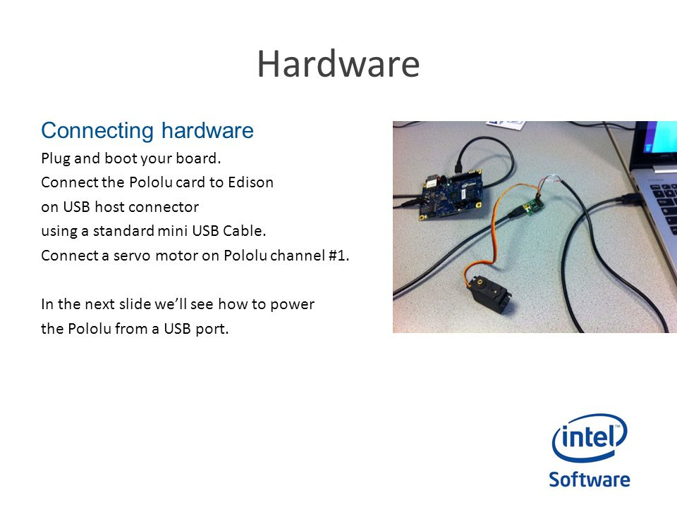 Hardware Connecting hardware Plug and boot your board.
