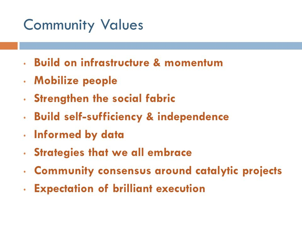Community Values Build on infrastructure & momentum Mobilize people