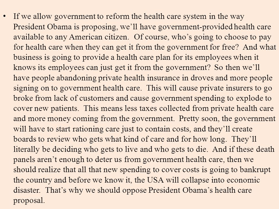 If we allow government to reform the health care system in the way President Obama is proposing, we'll have government-provided health care available to any American citizen.
