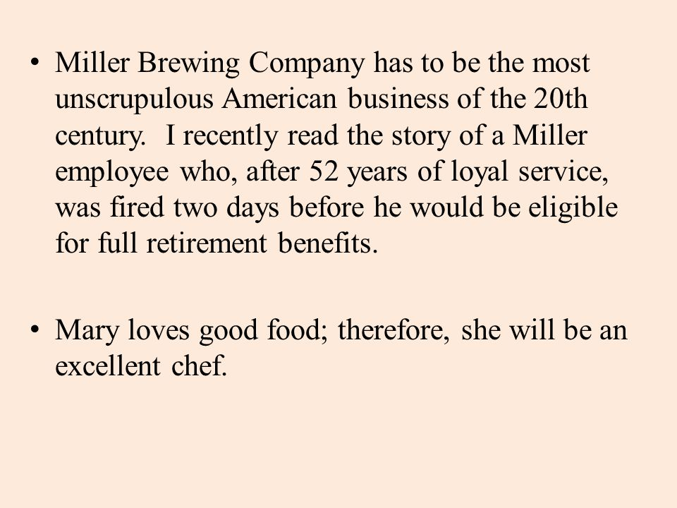 Miller Brewing Company has to be the most unscrupulous American business of the 20th century. I recently read the story of a Miller employee who, after 52 years of loyal service, was fired two days before he would be eligible for full retirement benefits.