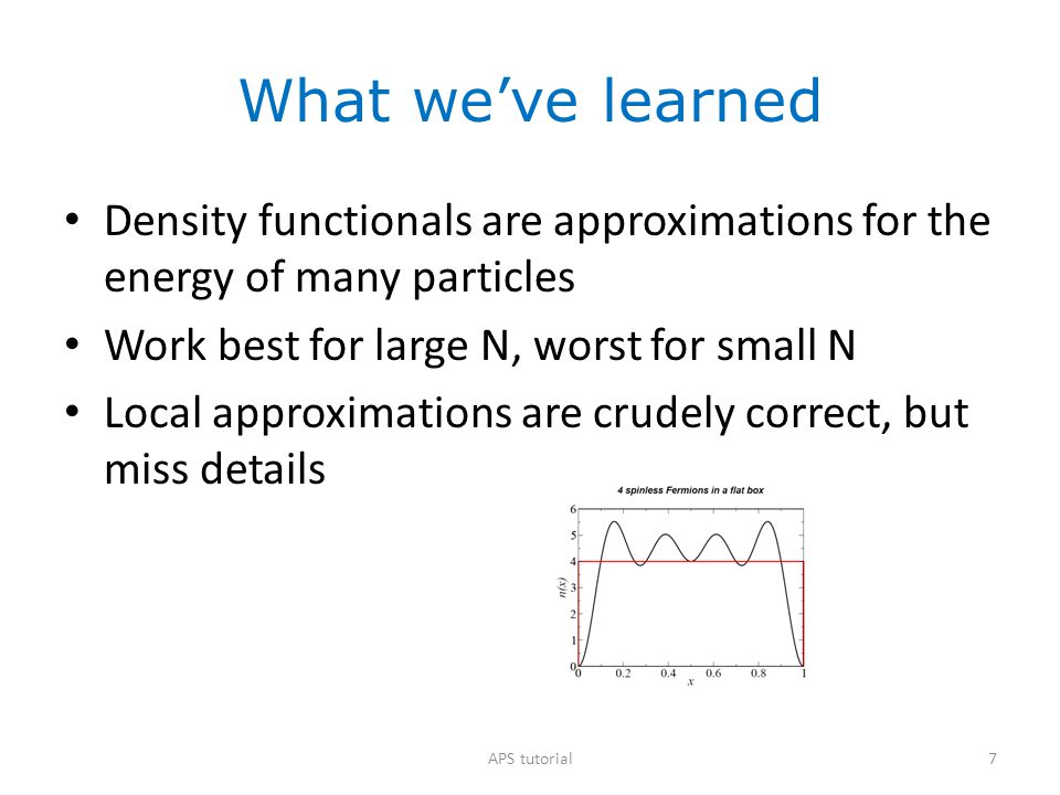 What we've learned Density functionals are approximations for the energy of many particles. Work best for large N, worst for small N.