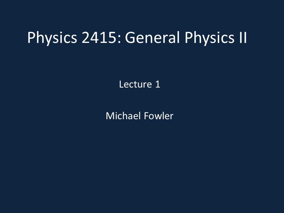 Physics 2415: General Physics II