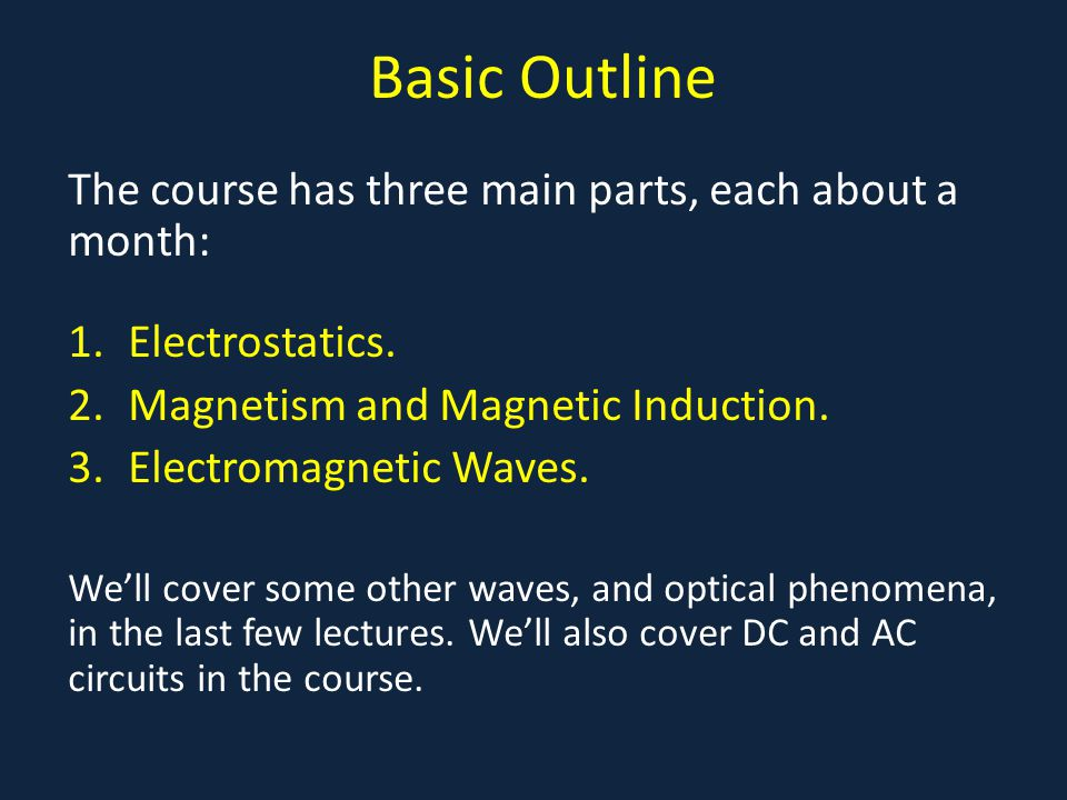 Basic Outline The course has three main parts, each about a month: