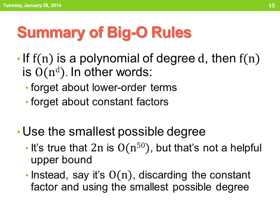 Tuesday, January 28, 2014 Summary of Big-O Rules. If f(n) is a polynomial of degree d, then f(n) is O(nd). In other words: