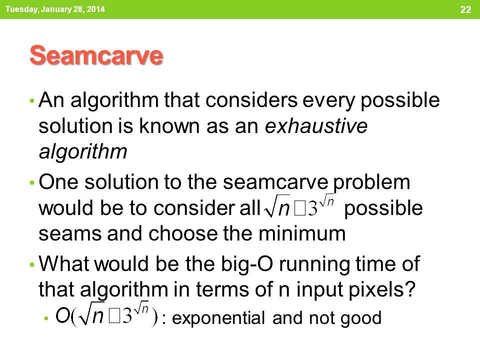 Tuesday, January 28, 2014 Seamcarve. An algorithm that considers every possible solution is known as an exhaustive algorithm.