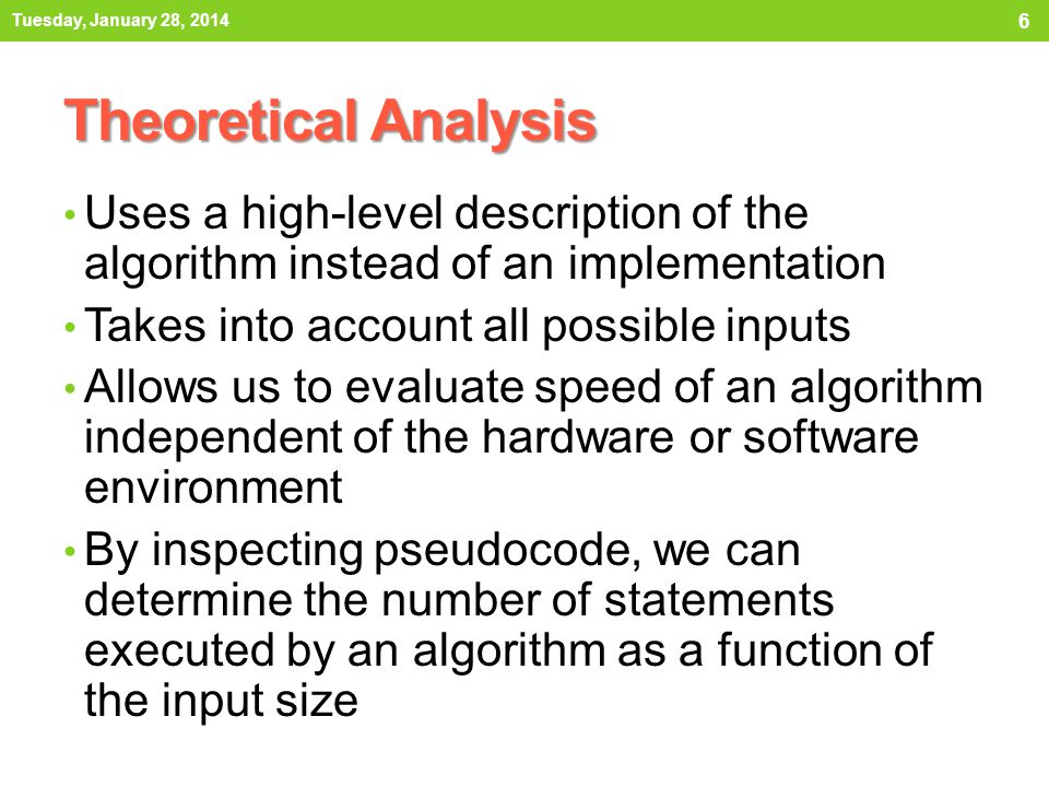 Tuesday, January 28, 2014 Theoretical Analysis. Uses a high-level description of the algorithm instead of an implementation.