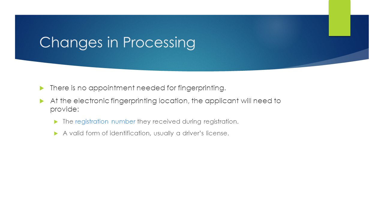 Changes in Processing There is no appointment needed for fingerprinting.