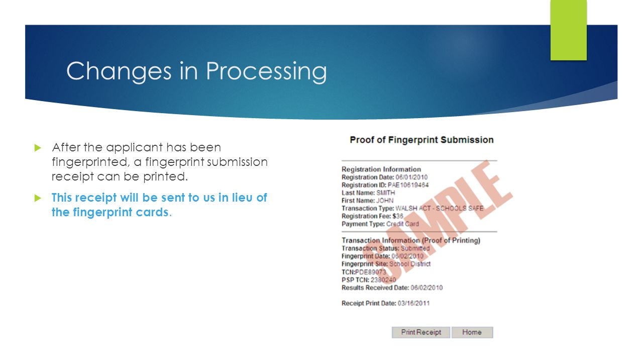 Changes in Processing After the applicant has been fingerprinted, a fingerprint submission receipt can be printed.