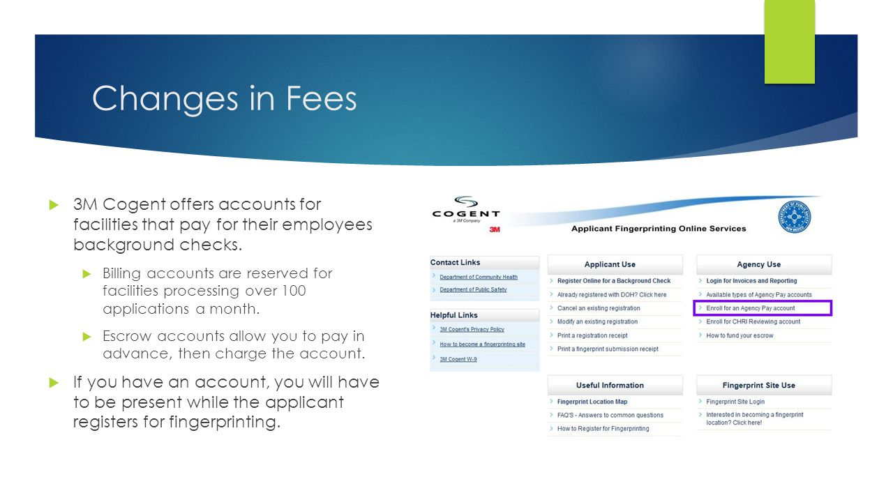 Changes in Fees 3M Cogent offers accounts for facilities that pay for their employees background checks.