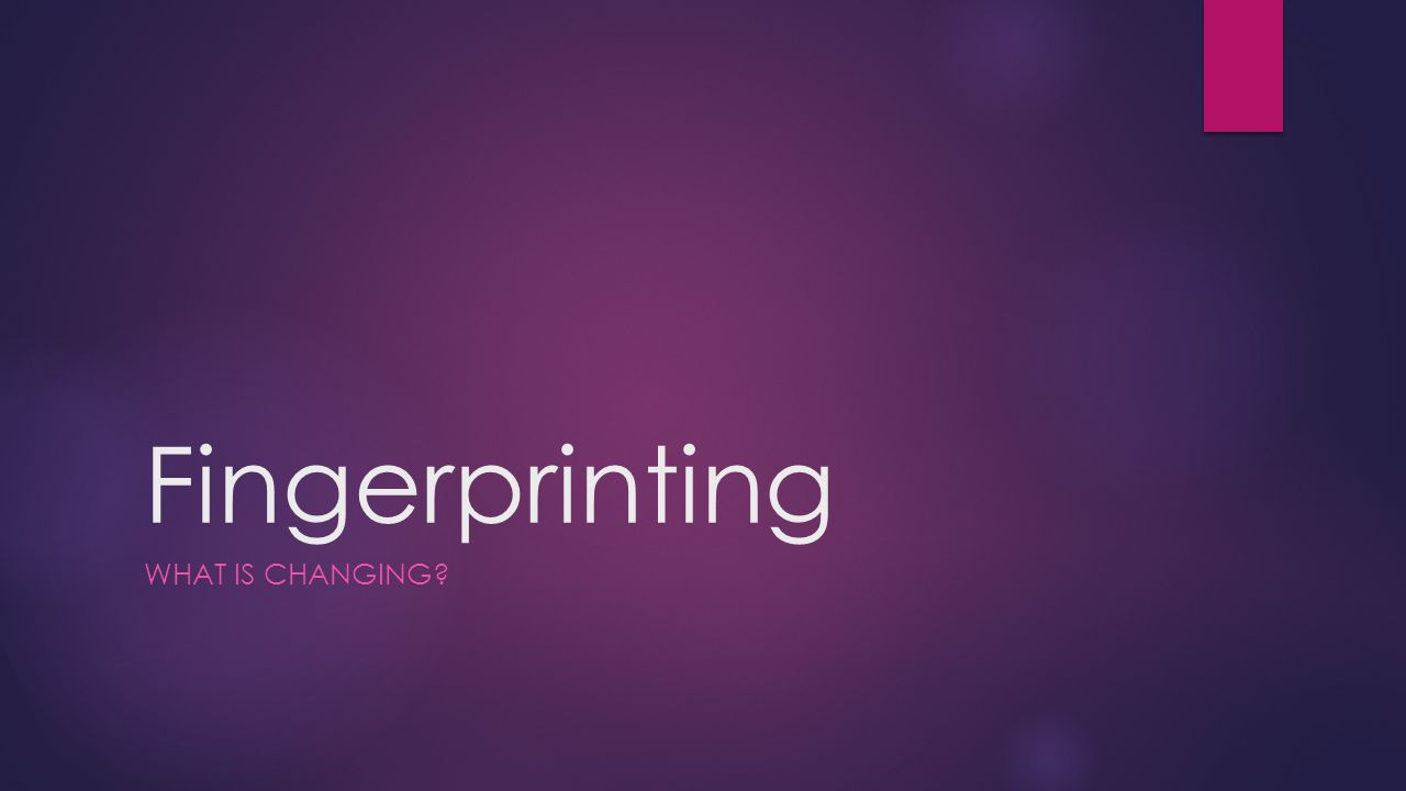 Fingerprinting What is changing