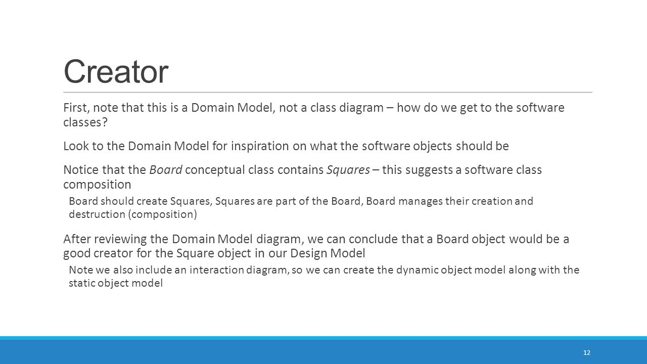 Creator First, note that this is a Domain Model, not a class diagram – how do we get to the software classes