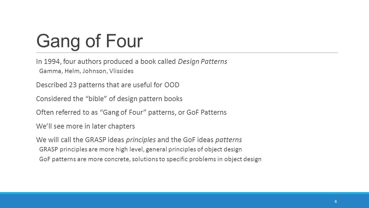 Gang of Four In 1994, four authors produced a book called Design Patterns. Gamma, Helm, Johnson, Vlissides.