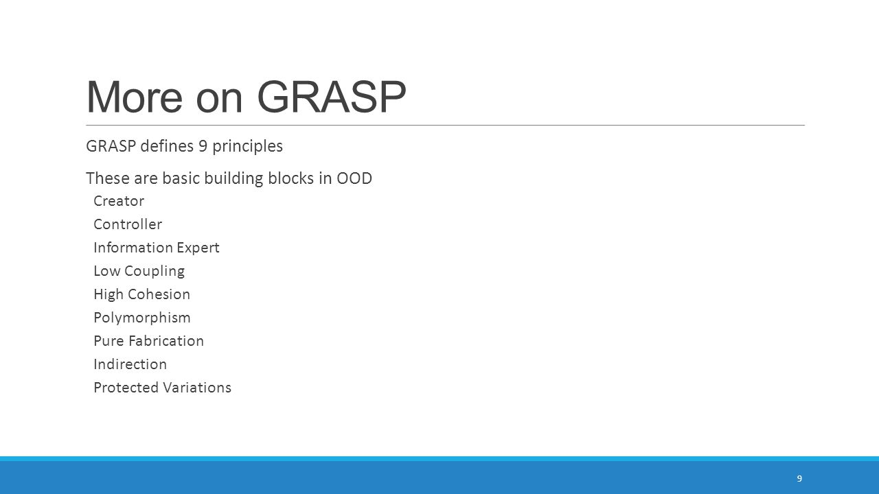 More on GRASP GRASP defines 9 principles