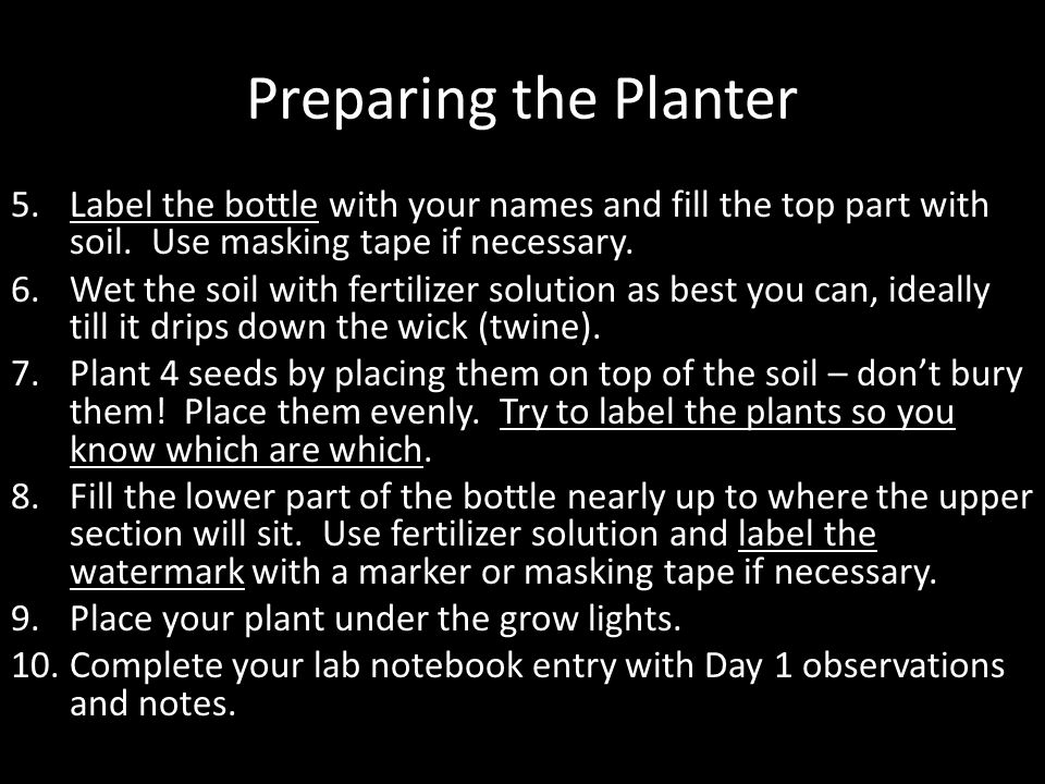 Preparing the Planter Label the bottle with your names and fill the top part with soil. Use masking tape if necessary.