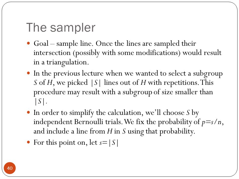 The sampler Goal – sample line. Once the lines are sampled their intersection (possibly with some modifications) would result in a triangulation.