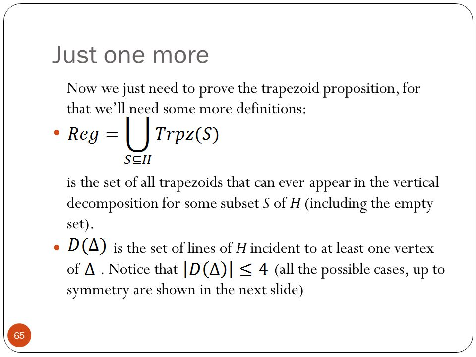 Just one more Now we just need to prove the trapezoid proposition, for that we'll need some more definitions: