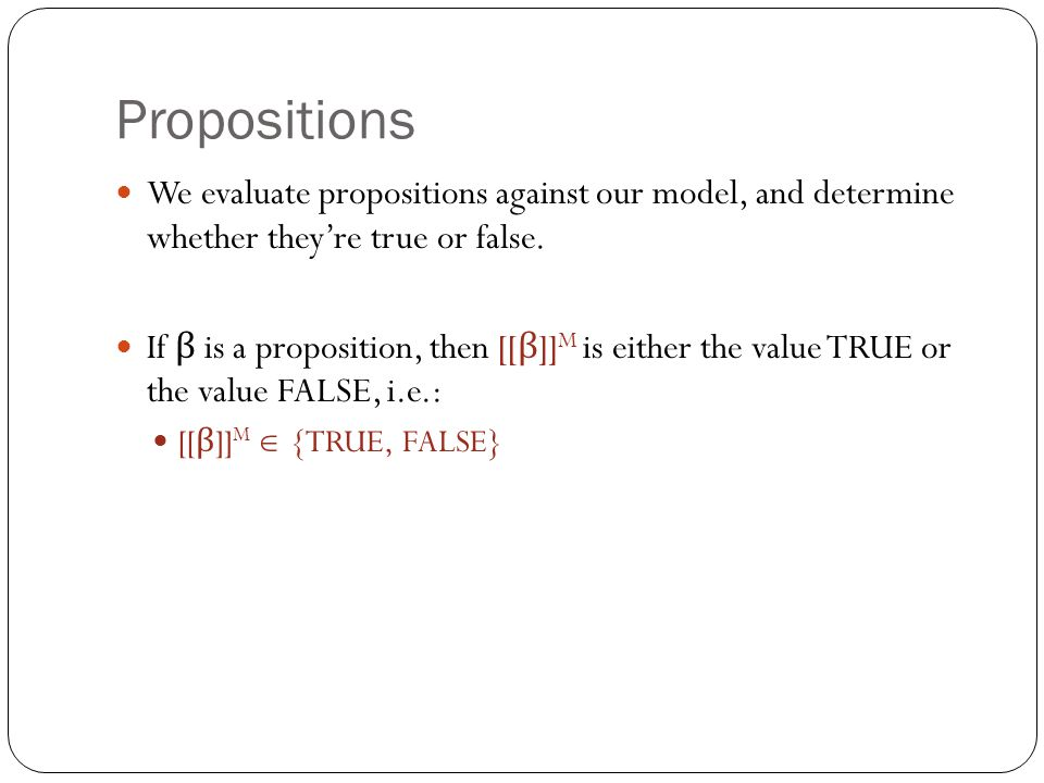 Propositions We evaluate propositions against our model, and determine whether they're true or false.