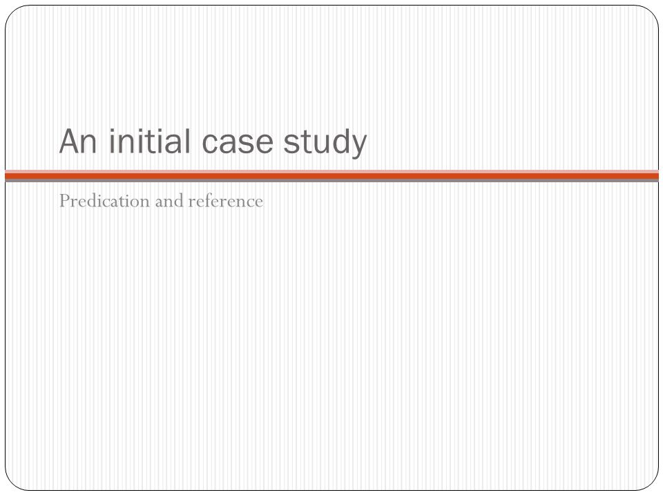 An initial case study Predication and reference