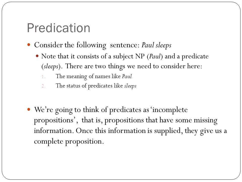 Predication Consider the following sentence: Paul sleeps