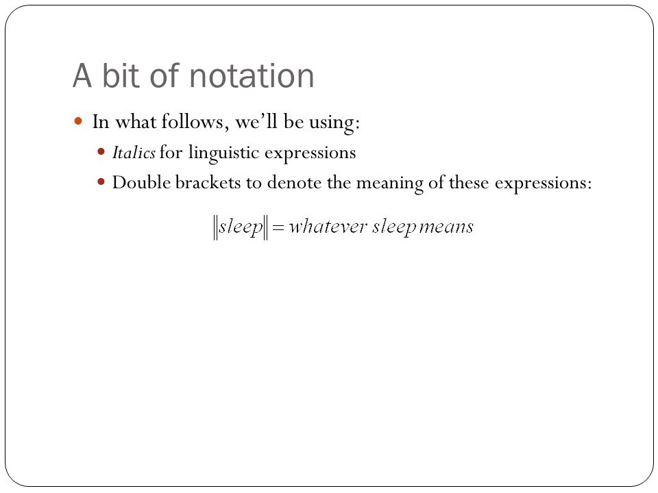 A bit of notation In what follows, we'll be using: