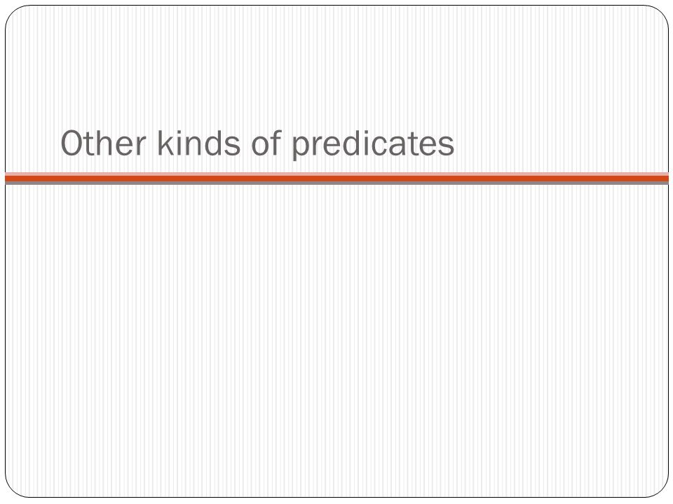 Other kinds of predicates