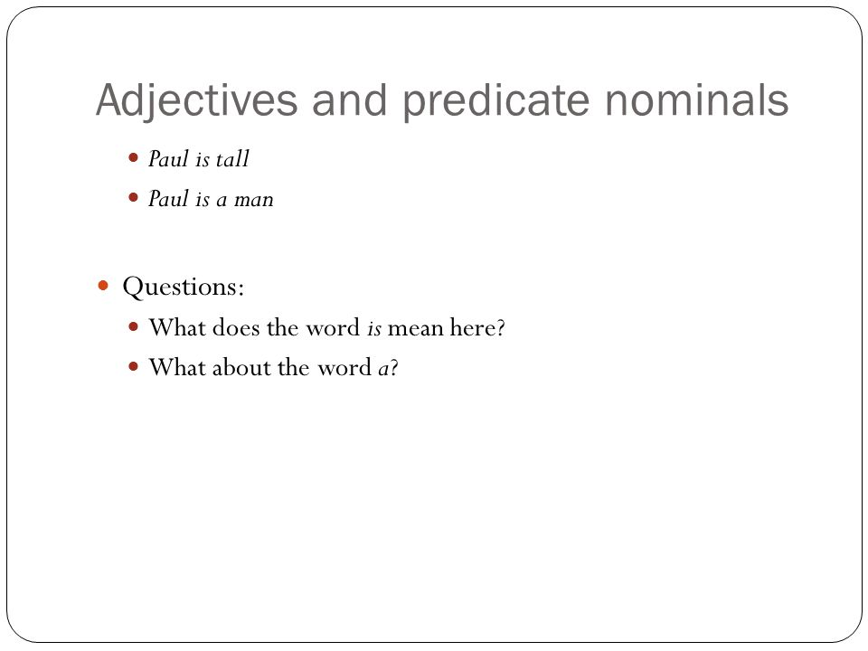 Adjectives and predicate nominals