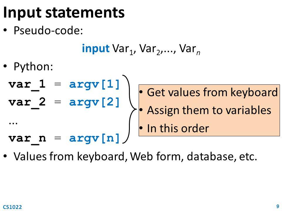 Input statements Pseudo-code: input Var1, Var2,..., Varn Python: