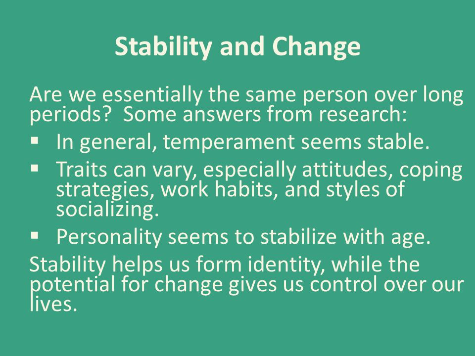 Stability and Change Are we essentially the same person over long periods Some answers from research: