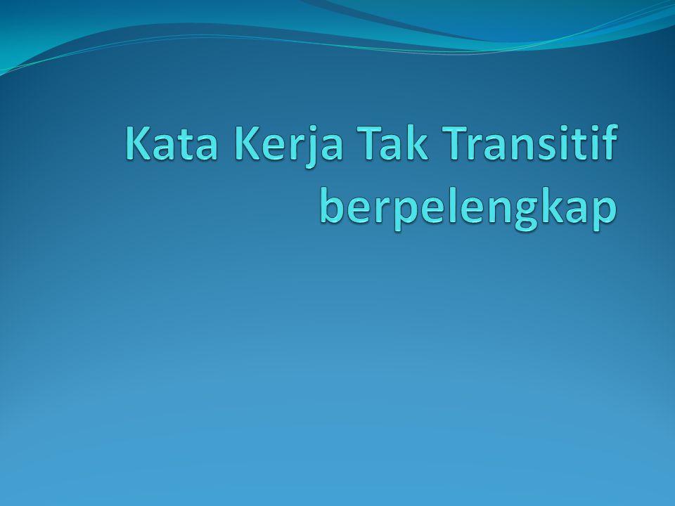 Kata Kerja Tak Transitif berpelengkap