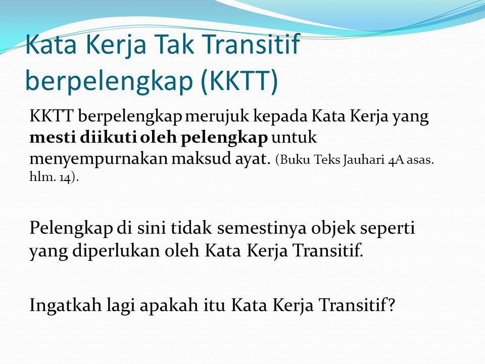 Kata Kerja Tak Transitif berpelengkap (KKTT)