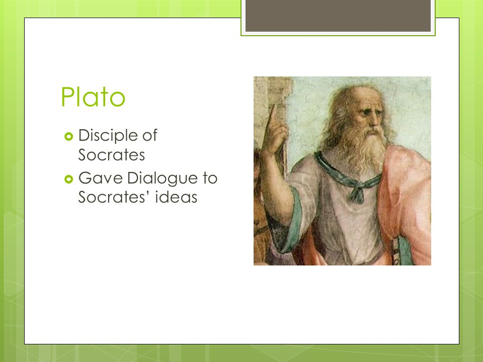 Plato Disciple of Socrates Gave Dialogue to Socrates' ideas