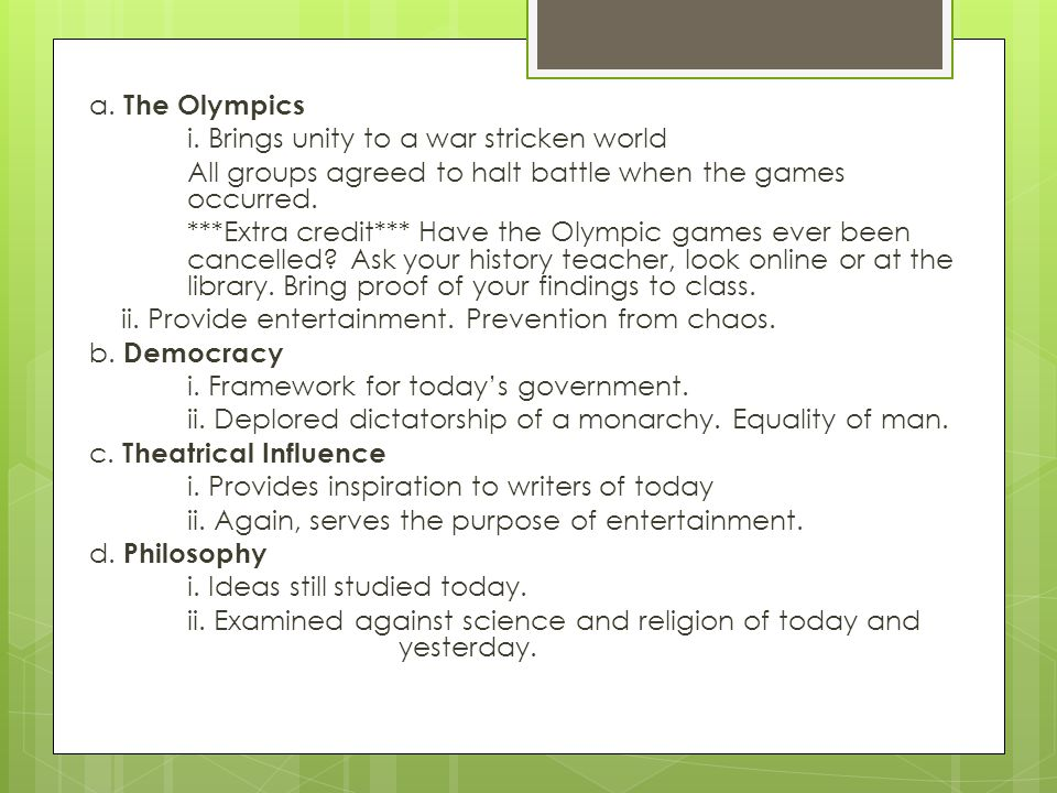 a. The Olympics i. Brings unity to a war stricken world. All groups agreed to halt battle when the games occurred.