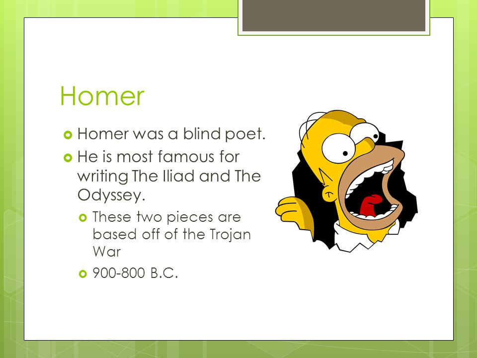 Homer Homer was a blind poet.