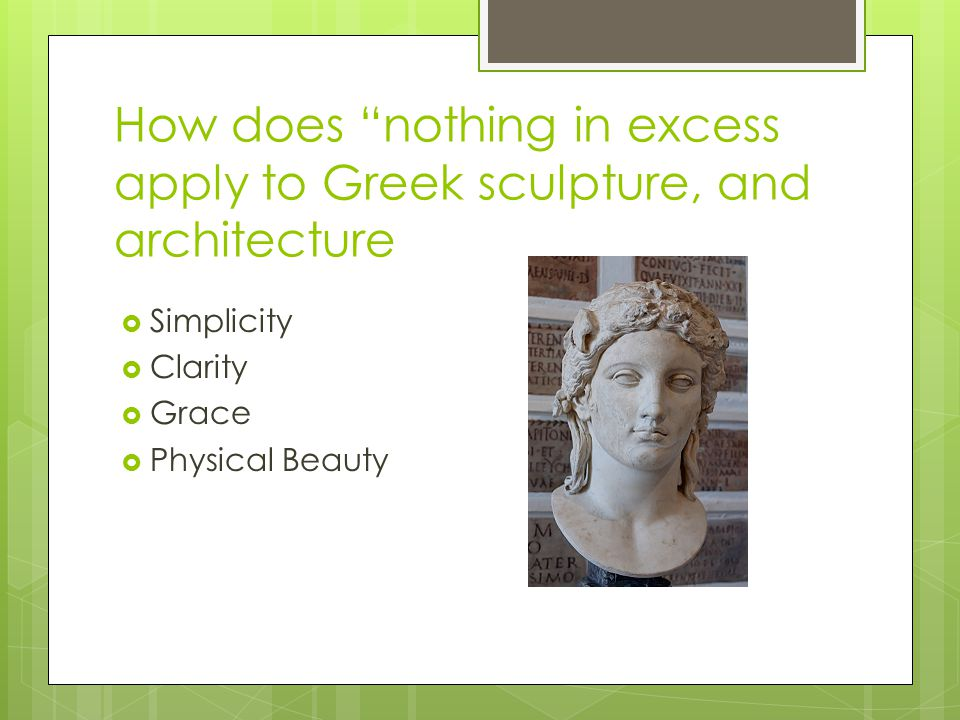 How does nothing in excess apply to Greek sculpture, and architecture