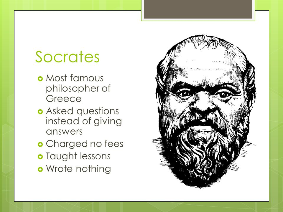 Socrates Most famous philosopher of Greece