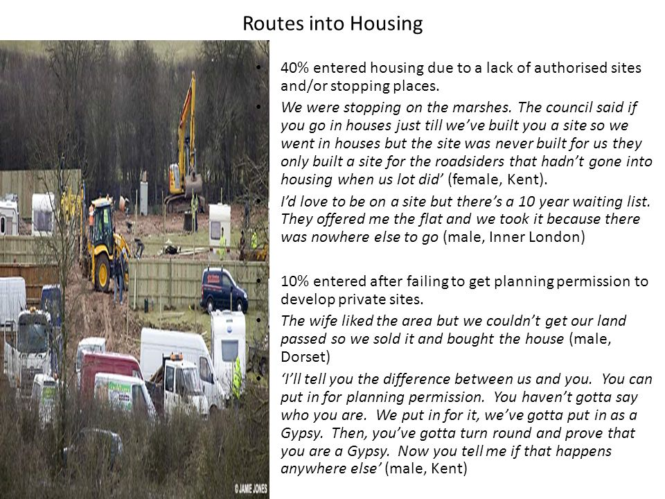 Routes into Housing 40% entered housing due to a lack of authorised sites and/or stopping places.