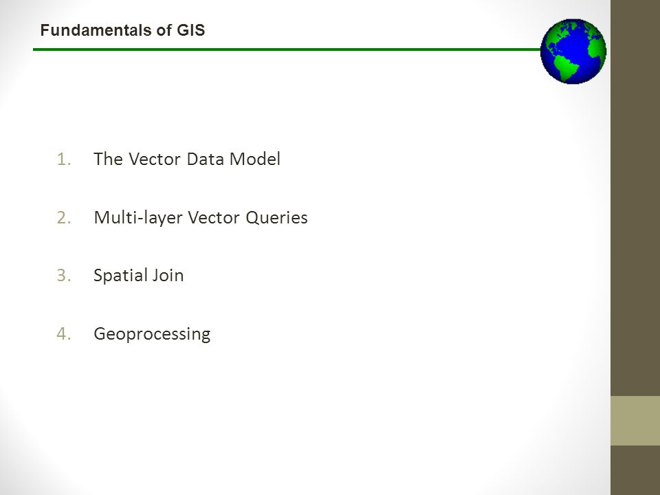 The Vector Data Model Multi-layer Vector Queries Spatial Join Geoprocessing