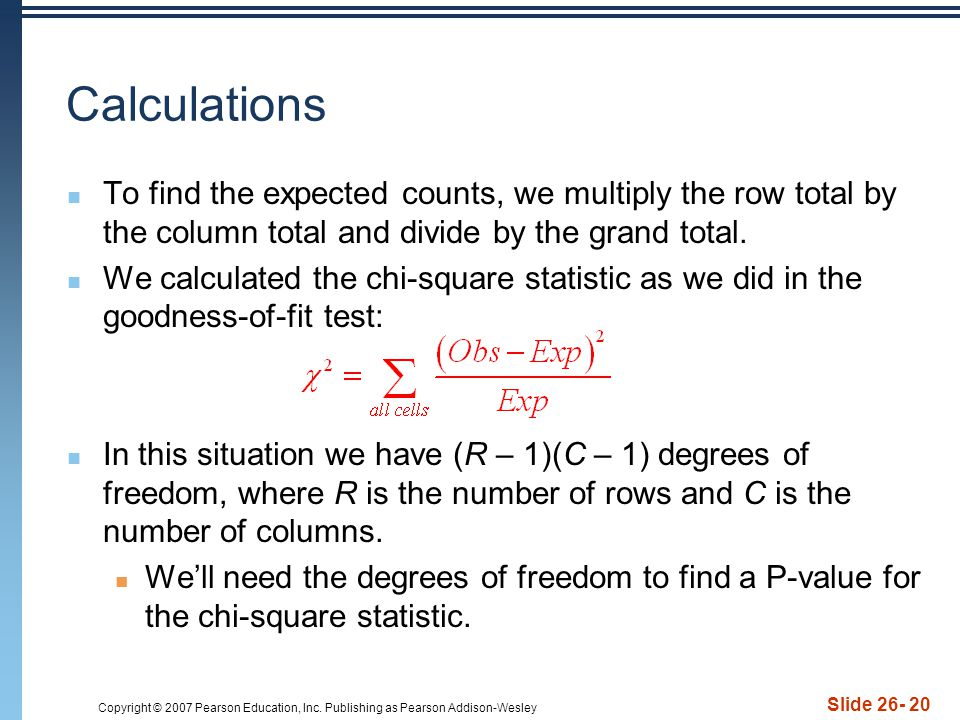 Calculations To find the expected counts, we multiply the row total by the column total and divide by the grand total.