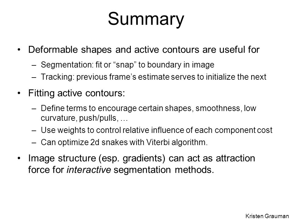 Summary Deformable shapes and active contours are useful for