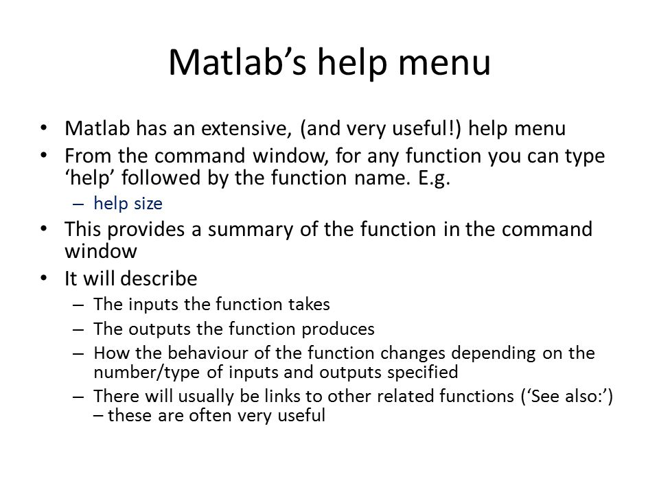 Matlab's help menu Matlab has an extensive, (and very useful!) help menu.