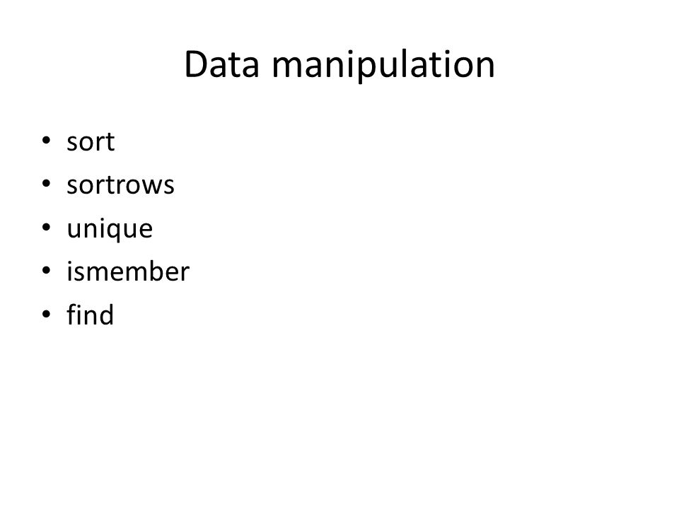 Data manipulation sort sortrows unique ismember find