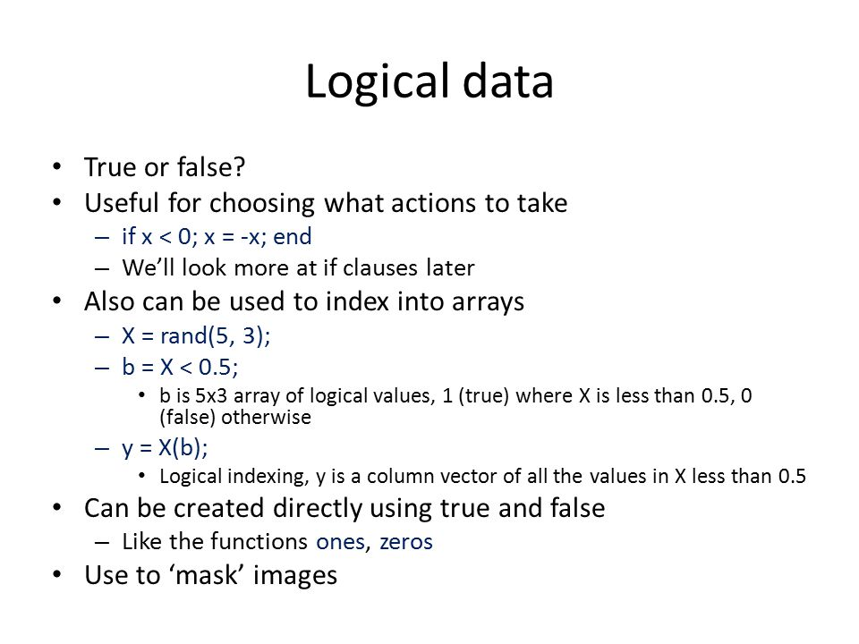 Logical data True or false Useful for choosing what actions to take